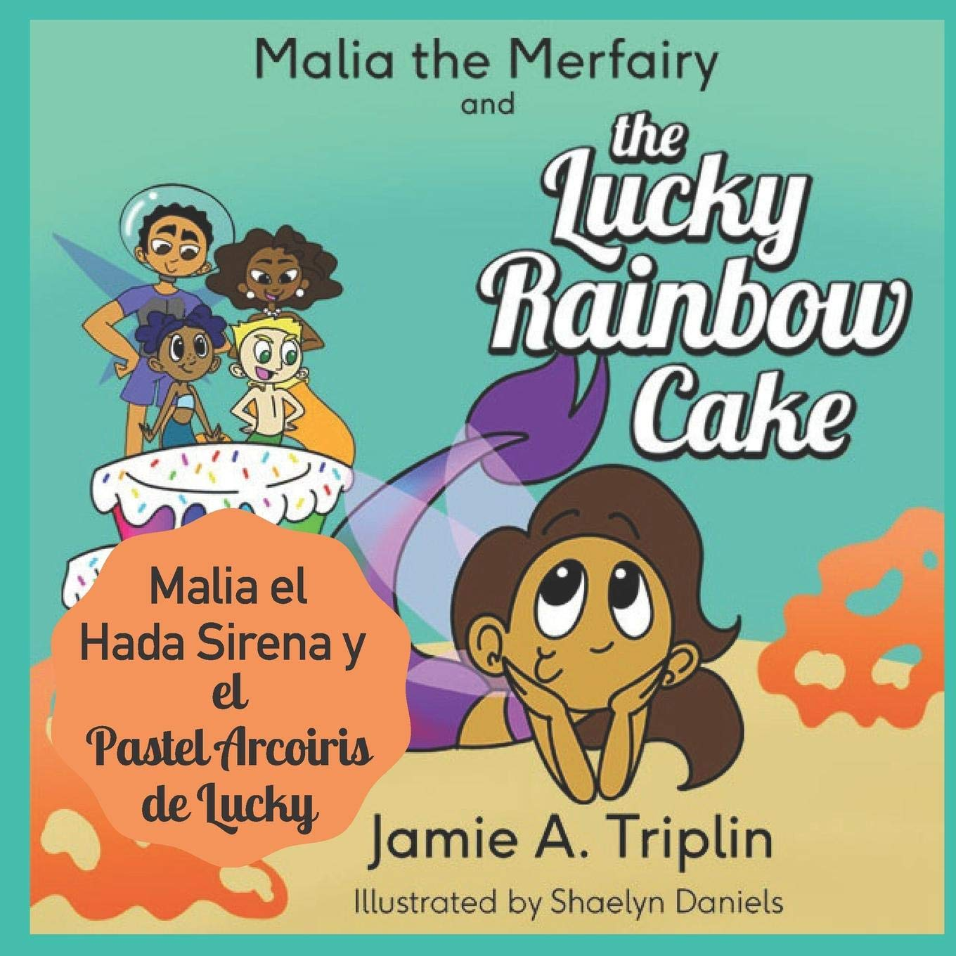 Malia The Merfairy And The Lucky Rainbow Cake Bilingual Spanish English Version Triplin Jamie A Daniels Shaelyn 9781079359978 Books