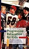 Progressive Relaxation für Kinder: Die praktische Anleitung: So üben Sie die Tiefmuskelentspannung mit Ihrem Kind
