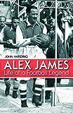 Alex James: Life of a Football Legend