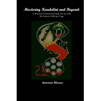 Mastering Kundalini and Beyond (Full Color Edition): A Practical Coursework Guide for use with the School of Dhvaja Yoga