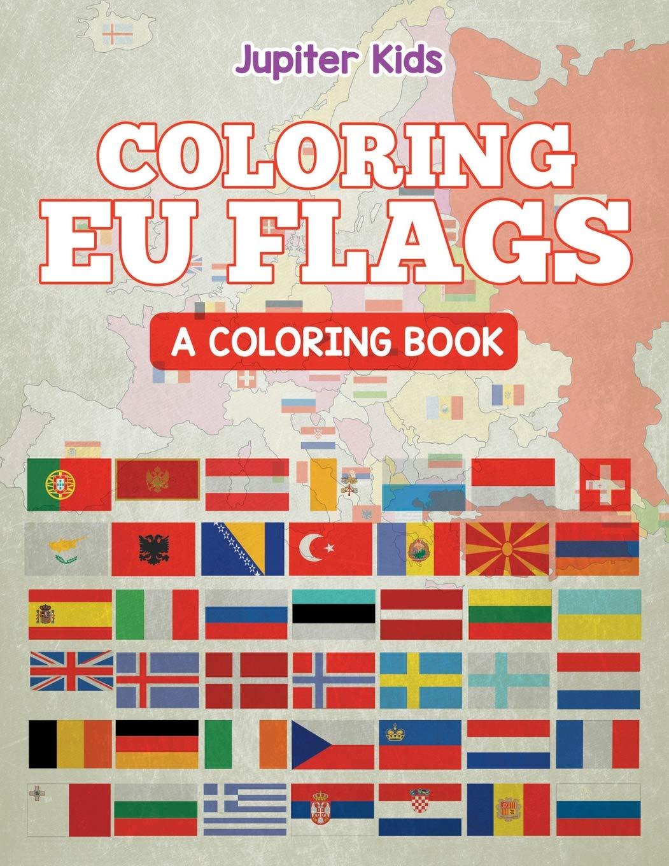 Coloring EU Flags (A Coloring Book): Jupiter Kids ...