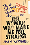 The Woman Who Made Me Feel Strange (Those Strange Women Book 1)