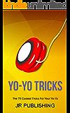 Yo-Yo Tricks: The 75 Coolest Tricks For Your Yo-Yo
