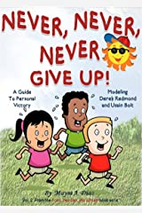 Children's book. Bedtime story. Kids eBook. Values: Never, Never, Never Give Up! (Teaches your kid the value of overcome obstacles) Bedtime story (I Can, You Can, We All Can Book 2)