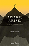 Awake, Arise, Or Be Forever Fallen!: Fall, Awakening, and Rise of a Young Anorexic Male (A Farewell to Anxiety Book 1)