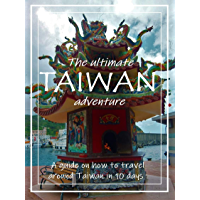 The Ultimate Taiwan Adventure: A guide on how to travel around Taiwan in 10 days