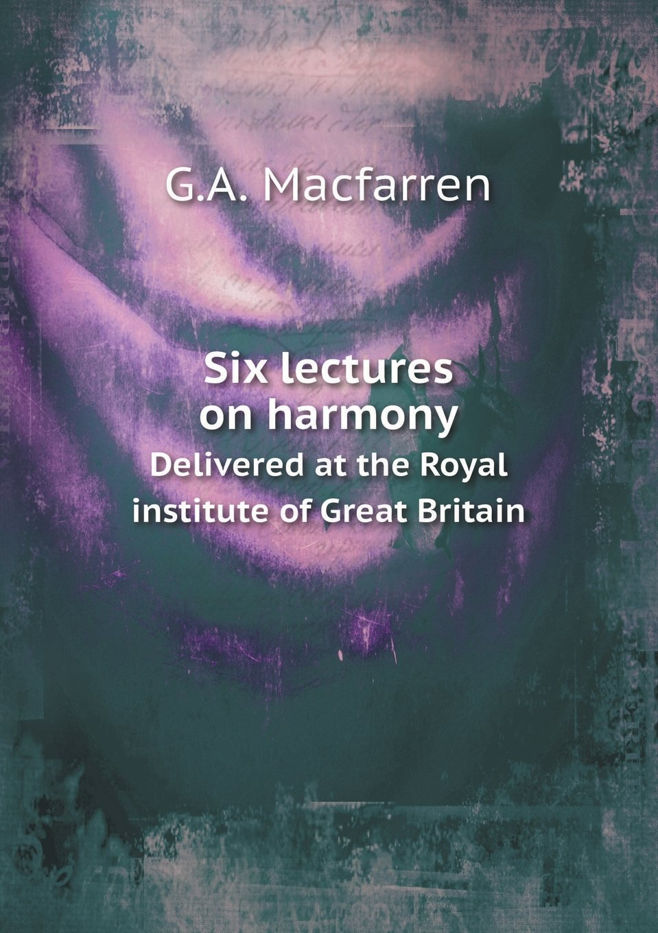 Six lectures on harmony Delivered at the Royal institute of Great Britain ebook