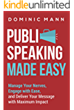 Public Speaking Made Easy: Manage Your Nerves, Engage with Ease, and Deliver Your Message with Maximum Impact - Engage, Captivate, and Charm Every Time