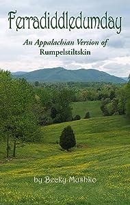 Ferradiddledumday: An Appalachian Version of Rumpelstiltskin