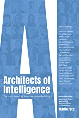 Architects of Intelligence: The truth about AI from the people building it Kindle Edition