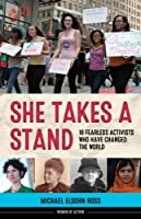 She Takes A Stand: 16 Fearless Activists Who Have