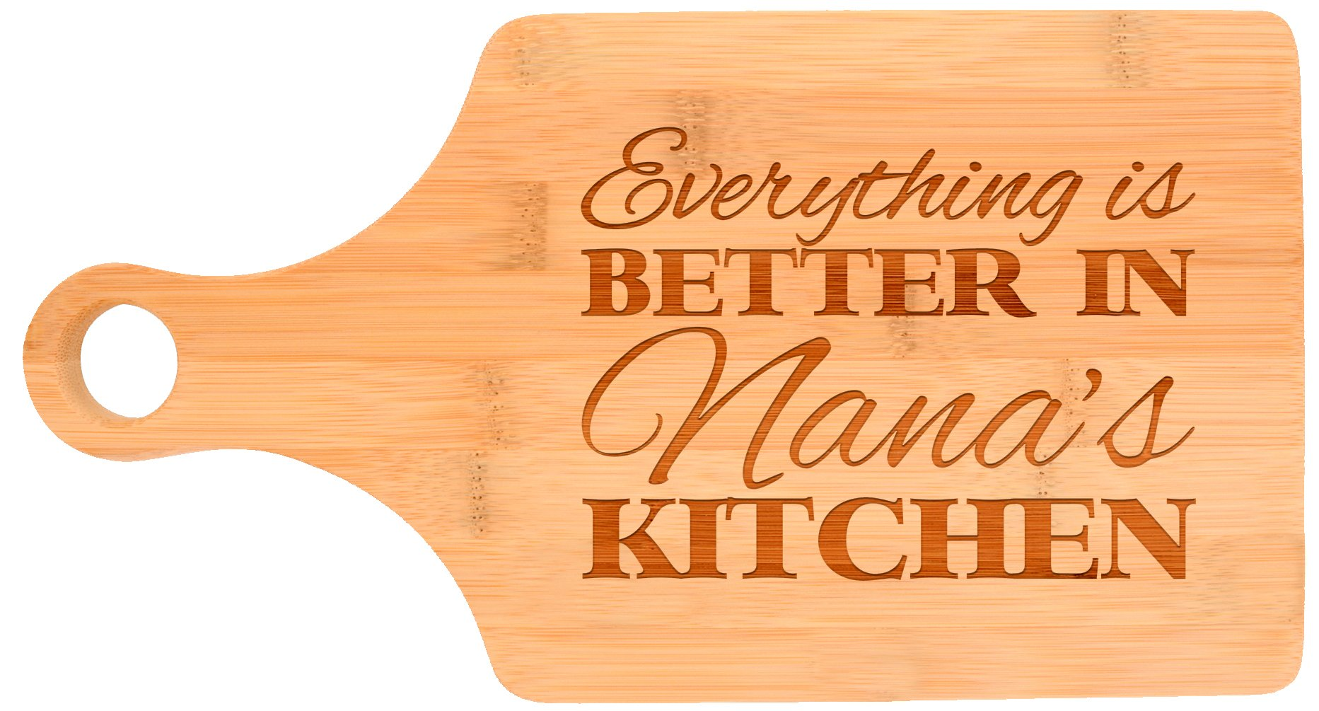 Everything Is Better in Nana's Kitchen Grandma Gift Décor Paddle Shaped Bamboo Cutting Board Bamboo