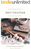 Knit Together: The Surprising Joy of Giving Up So You Gain Everything