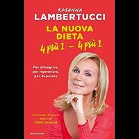 La nuova dieta 4 più 1 - 4 più 1: Per dimagrire, per rigenerare, per depurare (Italian Edition)