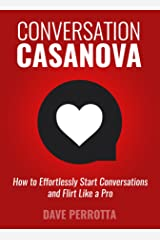 Conversation Casanova: How to Effortlessly Start Conversations and Flirt Like a Pro Kindle Edition