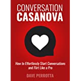 Conversation Casanova: How to Effortlessly Start Conversations and Flirt Like a Pro (The Dating & Lifestyle Success Series Bo