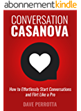 Conversation Casanova: How to Effortlessly Start Conversations and Flirt Like a Pro (English Edition)
