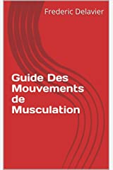 Guide Des Mouvements de Musculation (French Edition) Kindle Edition