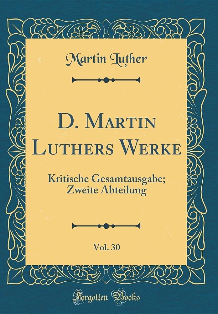 Download D. Martin Luthers Werke, Vol. 30: Kritische Gesamtausgabe; Zweite Abteilung (Classic Reprint) (Latin Edition) pdf epub