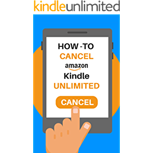 Cancel Kindle Unlimited: The 2020 Step by Step Guide to Cancel Your Kindle Unlimited Subscription in 30 Seconds, With…