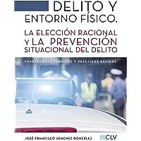 Delito y entorno físico: La Elección Racional Y La Prevención Situacional Del Delito (Spanish Edition)