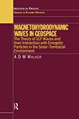 Magnetohydrodynamic Waves in Geospace: The Theory of ULF Waves and their Interaction with Energetic Particles in the Solar-Terrestrial Environment (Series in Plasma Physics Book 16) Kindle Edition