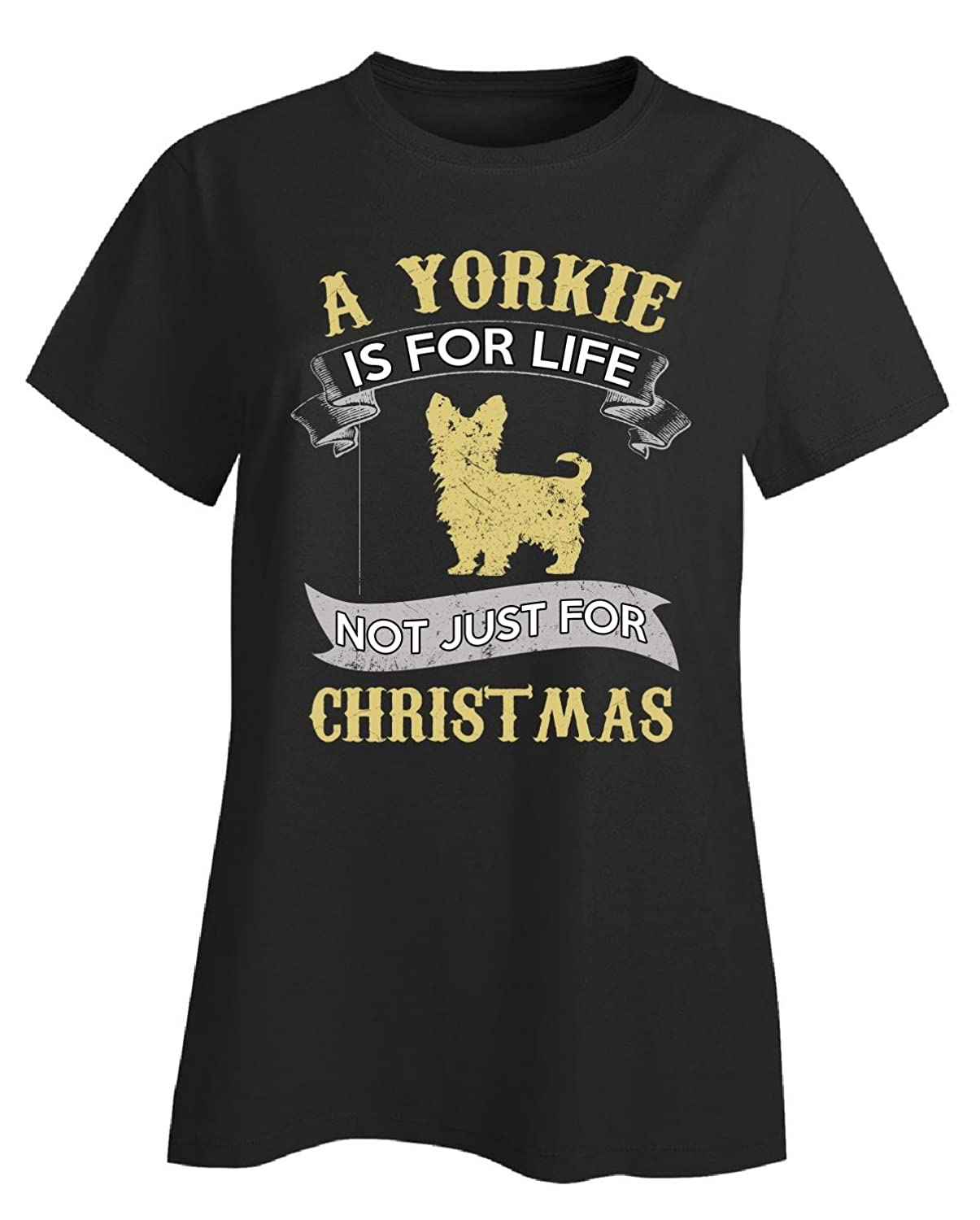 A Yorkie Is For Life Not Just For Christmas Dog Lover - Ladies T-shirt