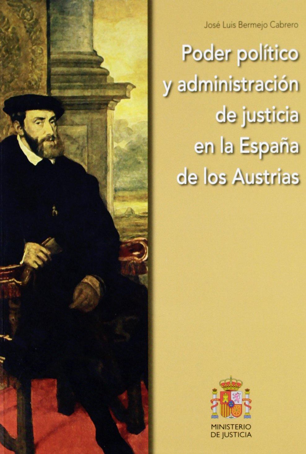 Poder político y administración de justicia en la España de los ...