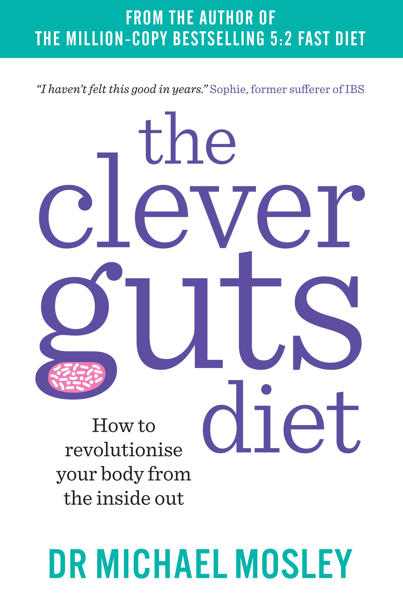The Clever Guts Diet: How to Revolutionise Your Body from the Inside Out  Paperback – May 4, 2017