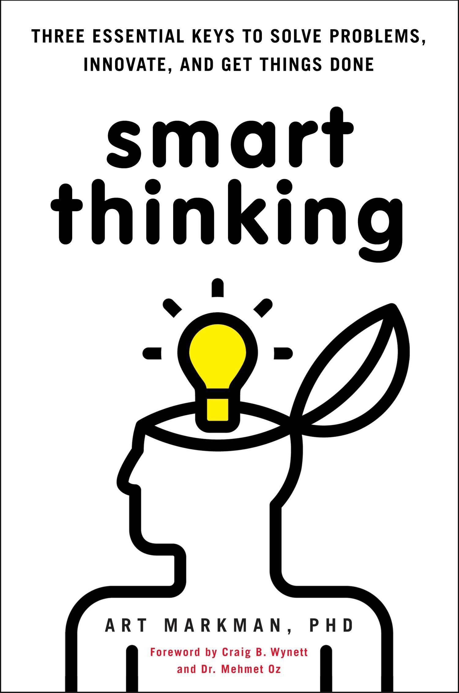 Thinking Smarter About People Who Think >> Smart Thinking Three Essential Keys To Solve Problems Innovate