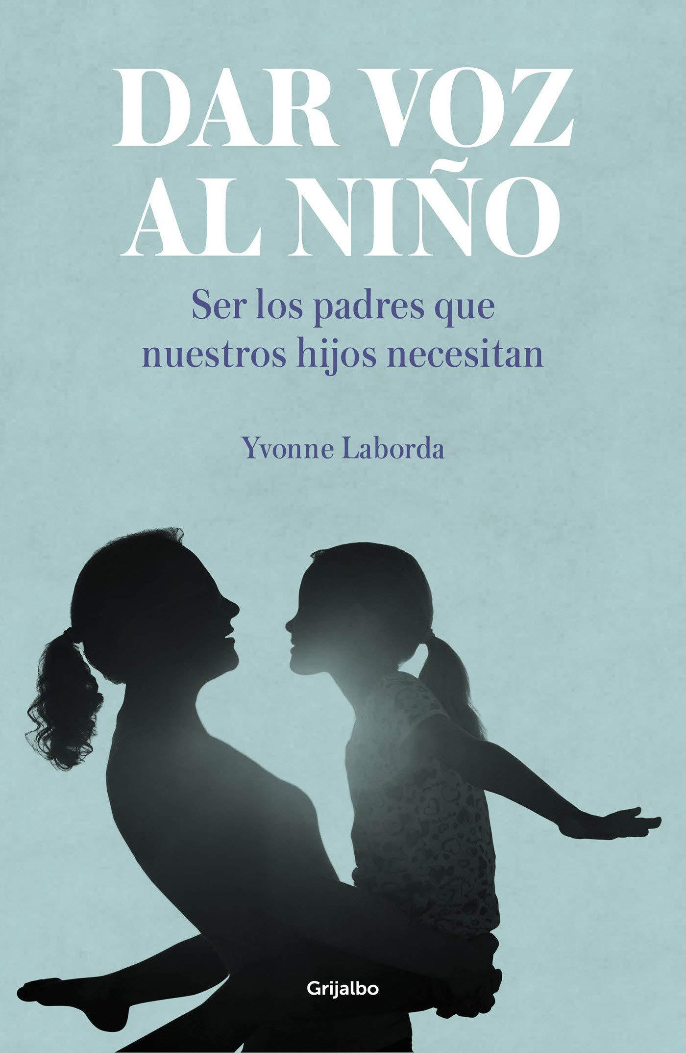 Dar voz al niño: Ser los padres que nuestros hijos necesitan (Embarazo, bebé y niño)
