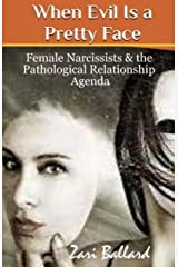 When Evil Is a Pretty Face: Female Narcissists & the Pathological Relationship Agenda Paperback