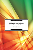 Spirituality and Pedagogy: Being and Learning in Sacred Spaces (Wisdom of Practice)
