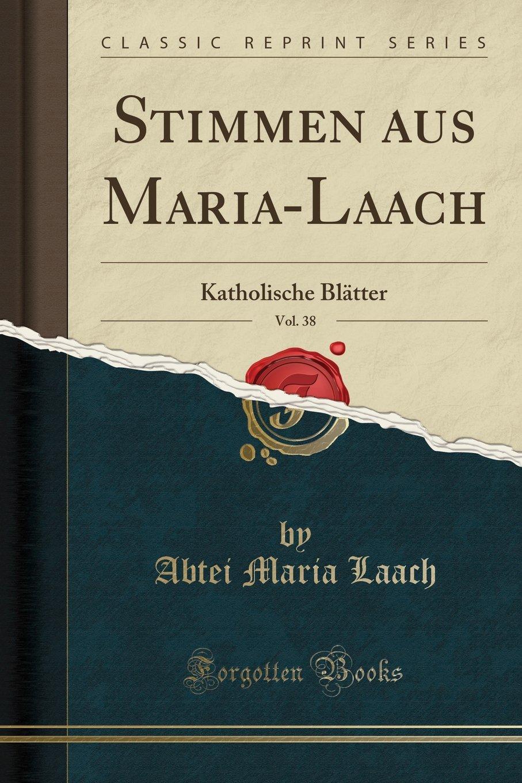 Read Online Stimmen aus Maria-Laach, Vol. 38: Katholische Blätter (Classic Reprint) (German Edition) PDF