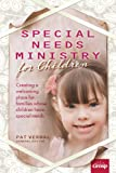 Special Needs Ministry for Children: Creating a Welcoming Place for Families Whose Children Have Special Needs