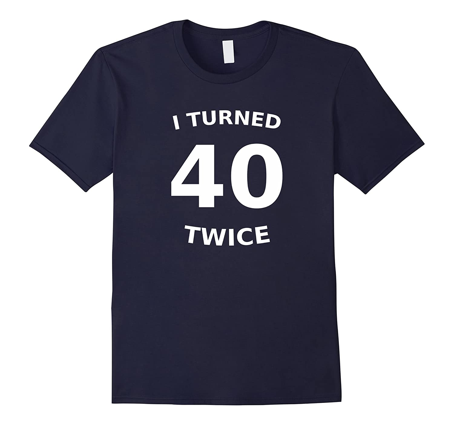 I Turned 40 Twice Tshirt-Vaci