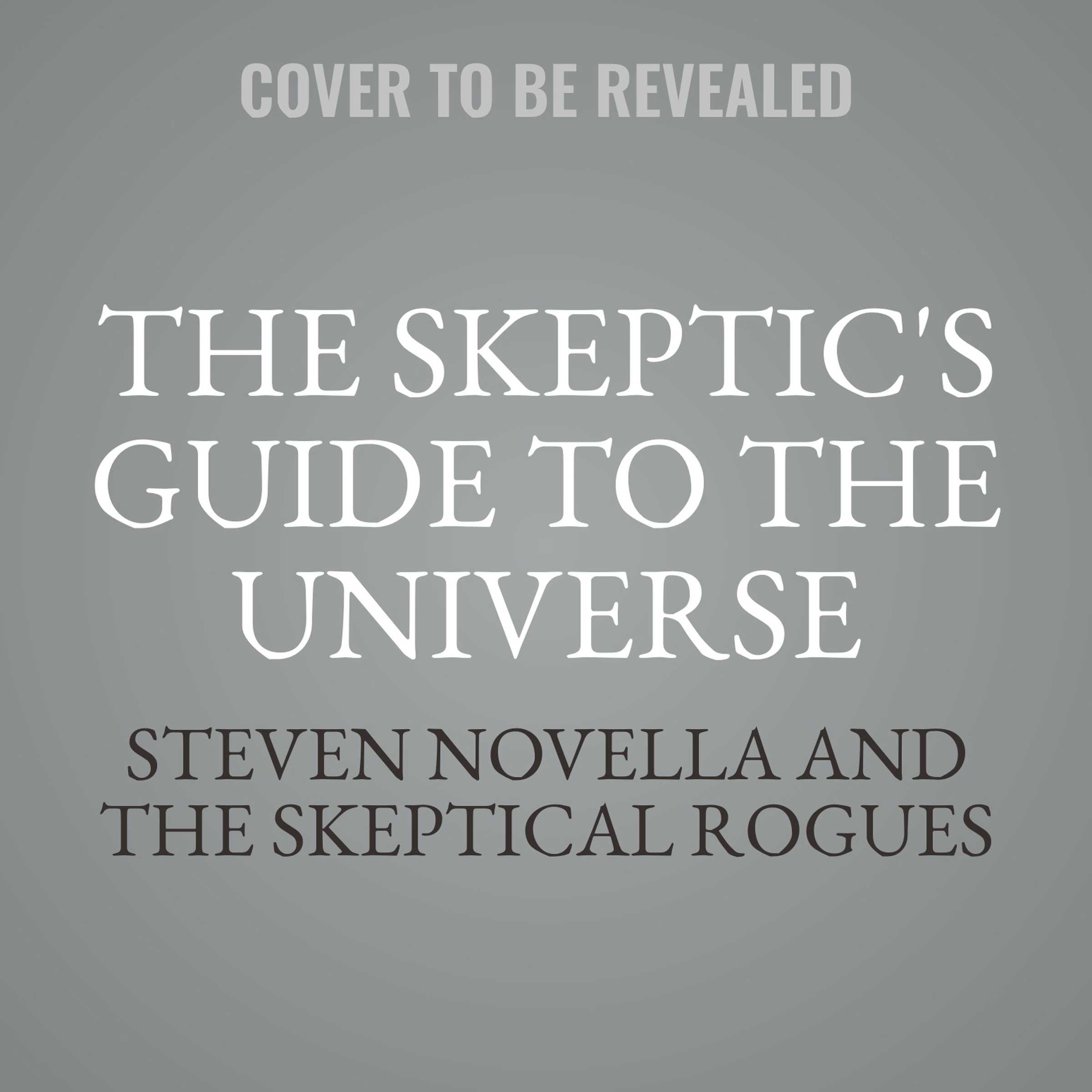The Skeptic's Guide To The Universe: How to Know What's Really Real in a World Increasingly Full of Fake