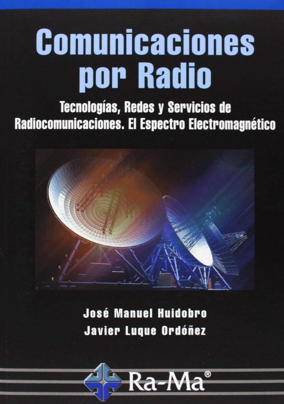 Comunicaciones Por Radio. Tecnologías, Redes Y Servicios De Radiocomunicaciones. El Espectro Electromagnético Tapa blanda – 19 jun 2013 José Manuel Huidobro Moya ANTONIO GARCIA TOME S.A. 8499642292
