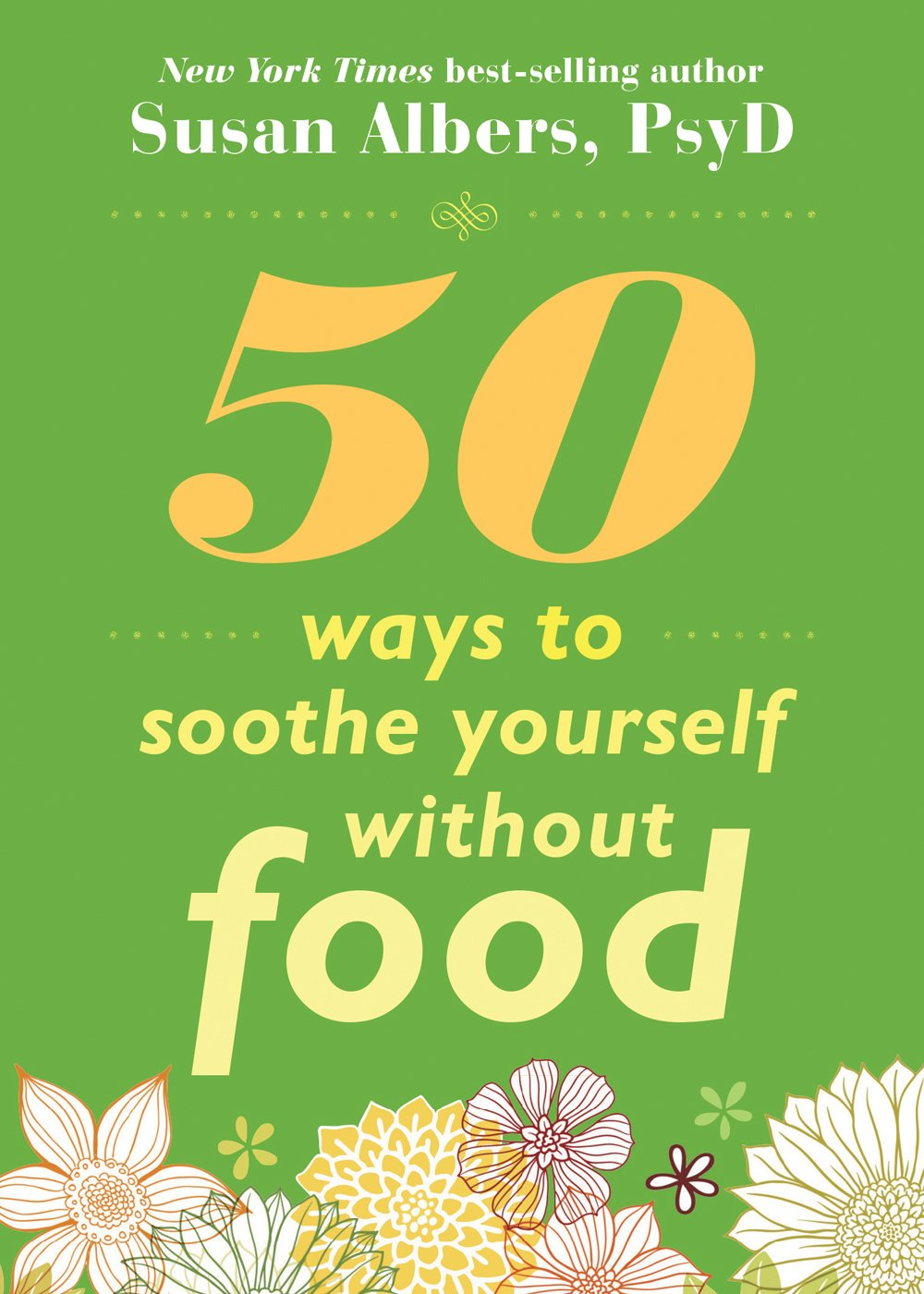 50 Ways to Soothe Yourself Without Food Paperback – September 1, 2009 Susan Albers New Harbinger Publications 1572246766 Compulsive eating