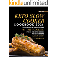 Keto Slow Cooker Cookbook 2021: Get Success in Ketogenic Diet Without Cooking. Stress-free Keto Recipes for Beginners to…