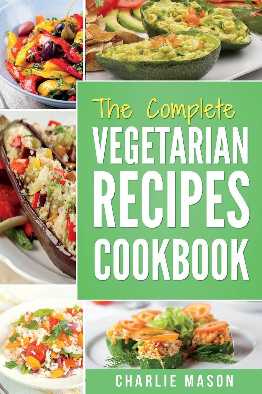 The Complete Vegetarian Recipes Cookbook Kitchen Vegetarian Recipes Cookbook With Low Calories Meals Vegan Healthy Food Vegetarian Cookbook Vegetarian Mason Charlie 9781985635647 Amazon Com Books
