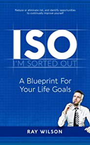 ISO: A Blueprint For Your Life Goals: I'm Sorted Out