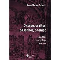 Corpo, os ritos, os sonhos, o tempo: Ensaios de antropologia medieval