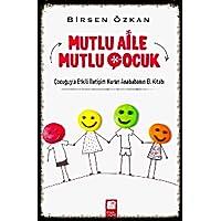 Mutlu Aile Mutlu Çocuk: Çocuğuyla Etkili İletişim Kuran Anababanın El Kitabı