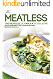 The Meatless Cookbook You'll Love: Enjoy Going Meatless A Few Days A Week