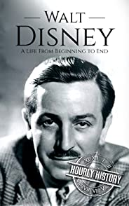 Walt Disney: A Life From Beginning to End (Biographies of Business Leaders Book 2) (English Edition)