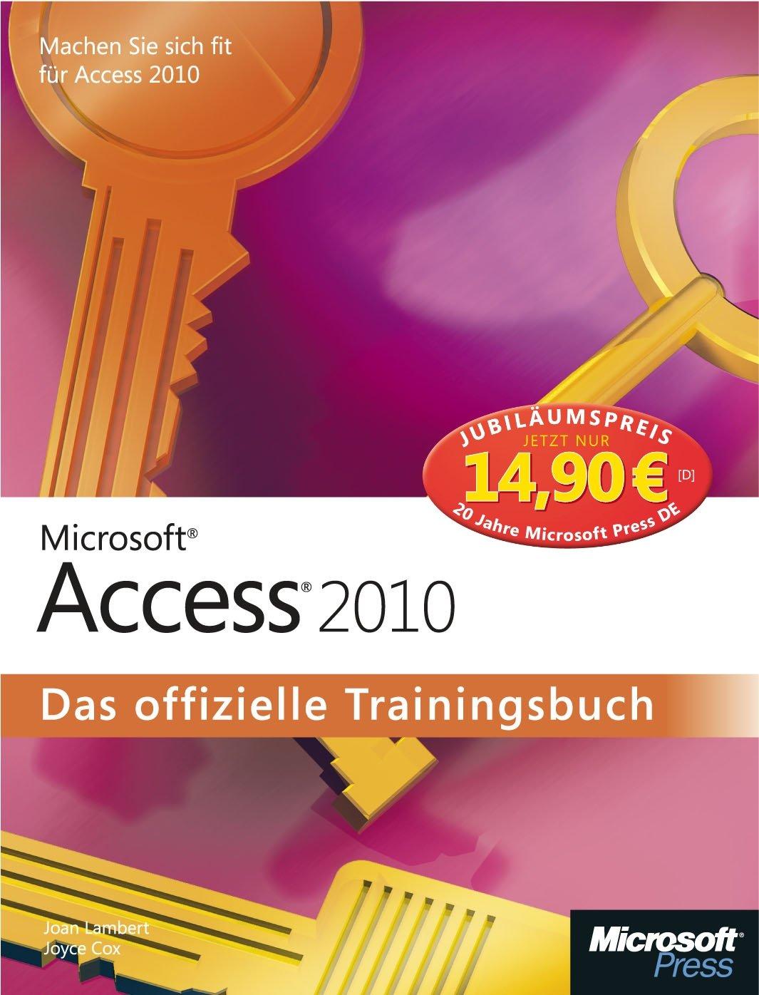 Microsoft Access 2010 - Das offizielle Trainingsbuch, Jubiläumsausgabe zum Sonderpreis: MachenSiesichfitfürAccess2010! Broschiert – 12. Juni 2012 Joyce Cox Joan Lambert 3866450567 978-3-86645-056-1