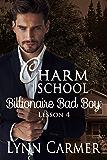 Charm School Billionaire Bad Boy: Lesson 4