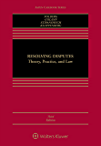 Resolving Disputes: Theory, Practice, and Law (Aspen Casebook Series)