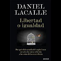 Libertad o igualdad: Por qué el desarrollo del capitalismo social es la única solución a los retos del nuevo milenio